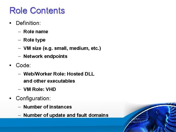 Role Contents • Definition: – Role name – Role type – VM size (e.