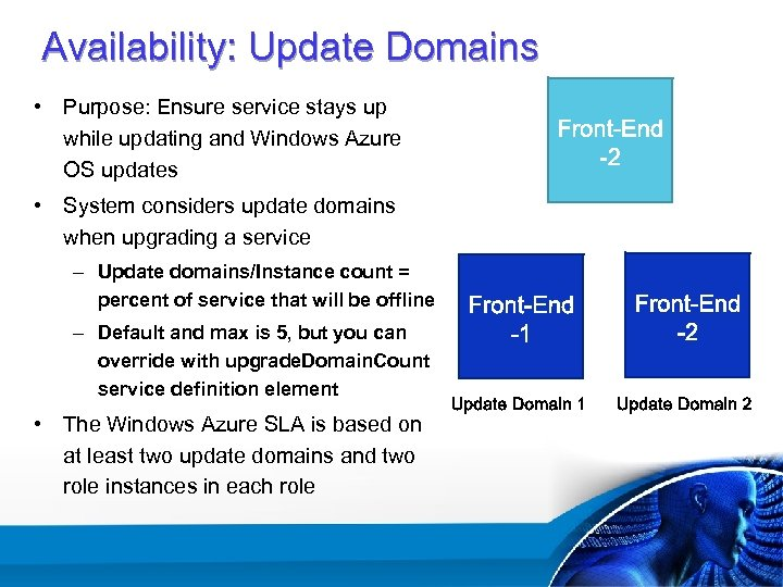 Availability: Update Domains • Purpose: Ensure service stays up while updating and Windows Azure