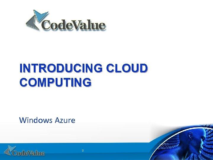 INTRODUCING CLOUD COMPUTING Windows Azure 2