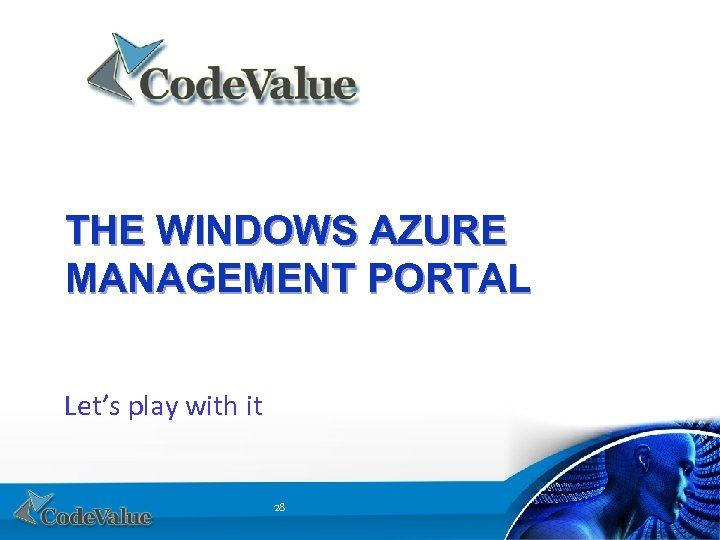 THE WINDOWS AZURE MANAGEMENT PORTAL Let's play with it 28
