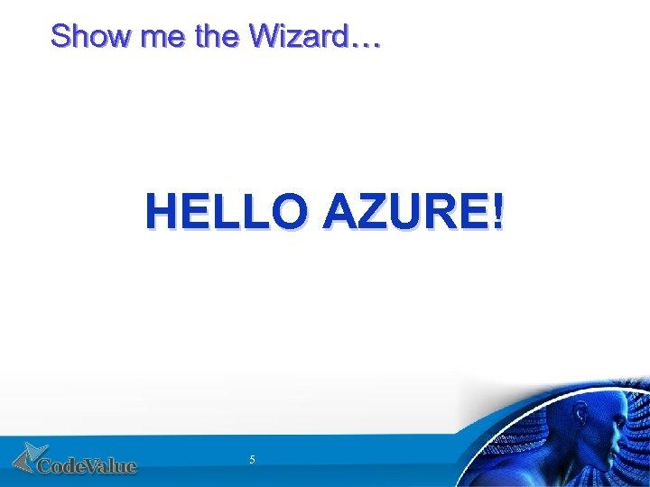 Show me the Wizard… HELLO AZURE! 5