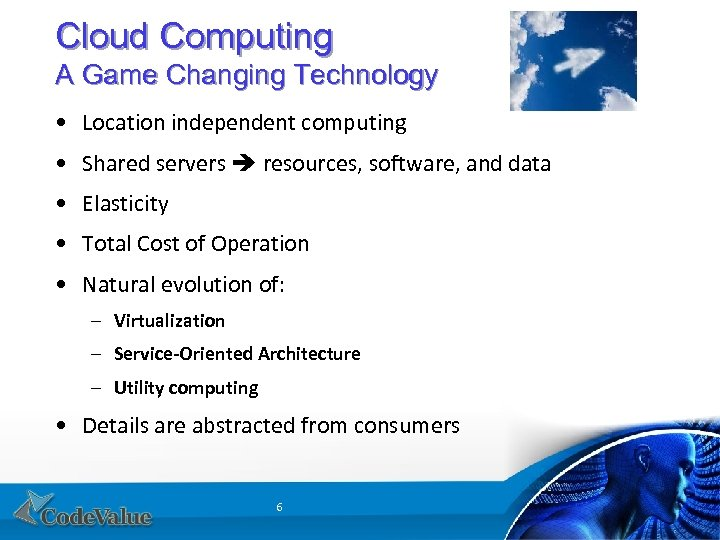 Cloud Computing A Game Changing Technology • Location independent computing • Shared servers resources,