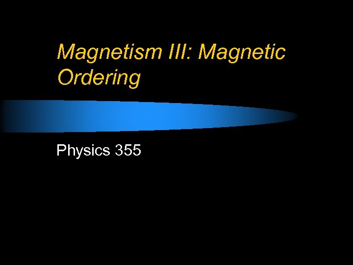 Magnetism III: Magnetic Ordering Physics 355