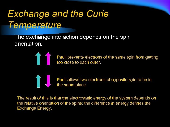Exchange and the Curie Temperature The exchange interaction depends on the spin orientation. Pauli