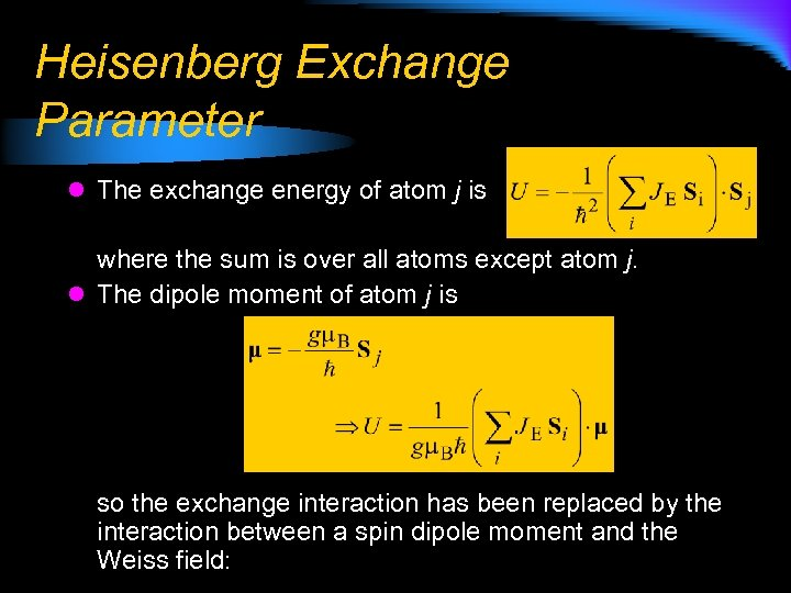 Heisenberg Exchange Parameter l The exchange energy of atom j is where the sum