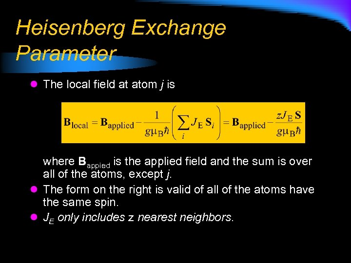 Heisenberg Exchange Parameter l The local field at atom j is where Bappied is