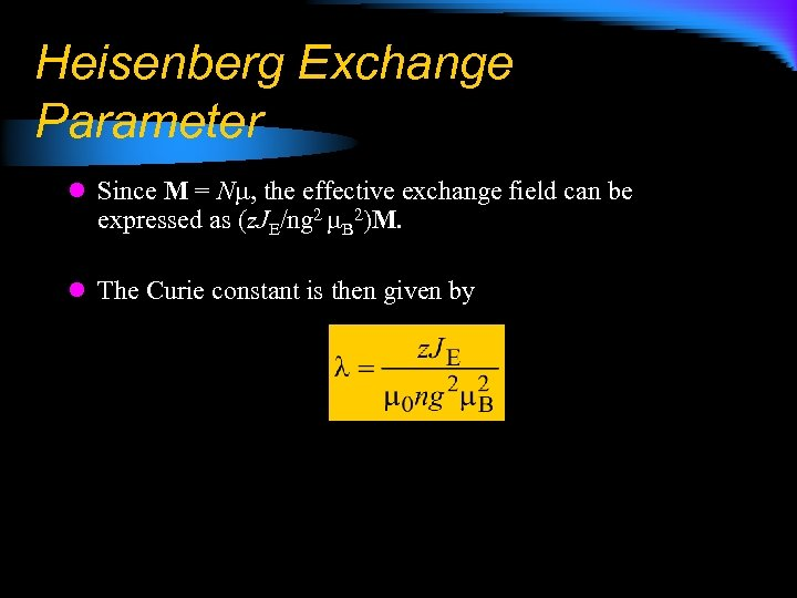 Heisenberg Exchange Parameter l Since M = N , the effective exchange field can