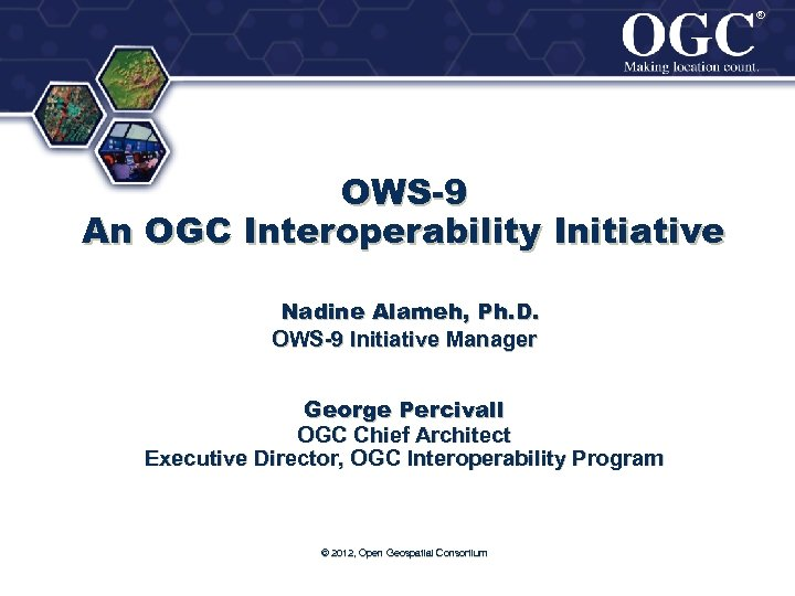 ® ® OWS-9 An OGC Interoperability Initiative Nadine Alameh, Ph. D. OWS-9 Initiative Manager