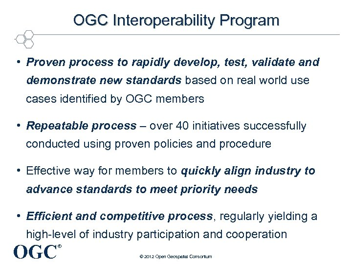 OGC Interoperability Program • Proven process to rapidly develop, test, validate and demonstrate new