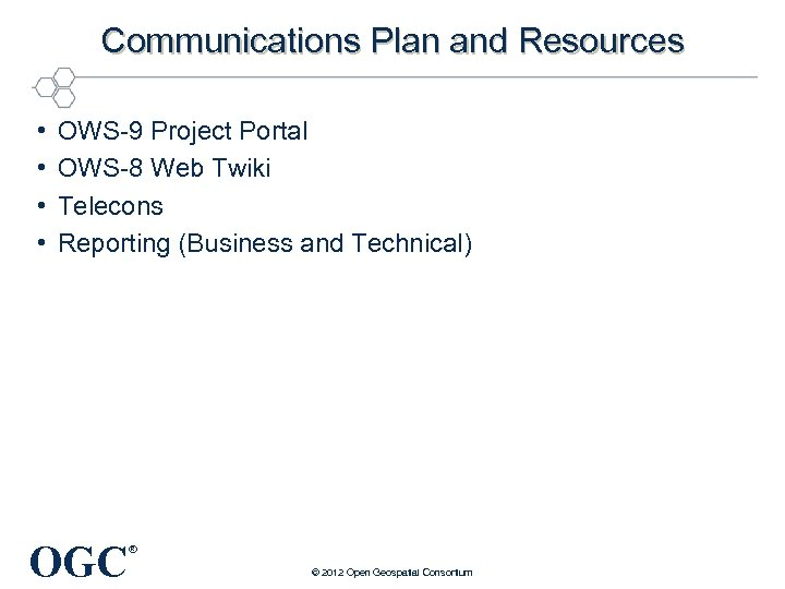 Communications Plan and Resources • • OWS-9 Project Portal OWS-8 Web Twiki Telecons Reporting