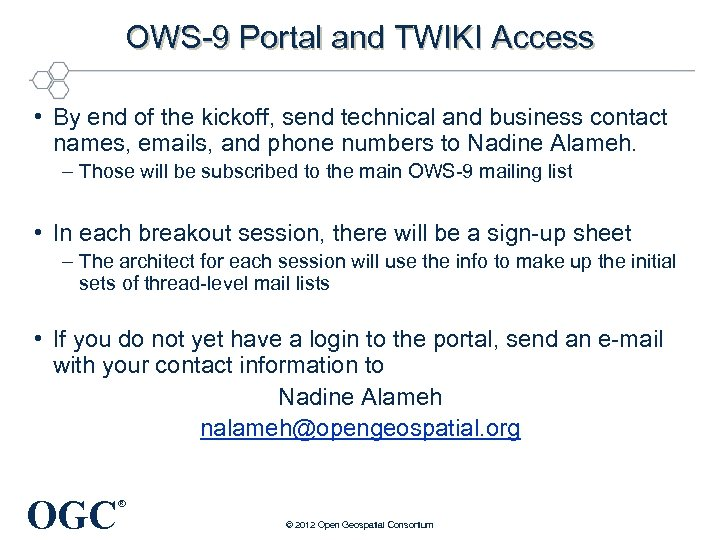 OWS-9 Portal and TWIKI Access • By end of the kickoff, send technical and