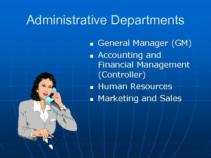 Administrative Departments n n General Manager (GM) Accounting and Financial Management (Controller) Human Resources