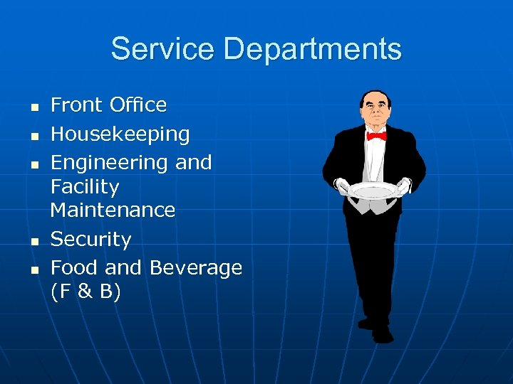Service Departments n n n Front Office Housekeeping Engineering and Facility Maintenance Security Food