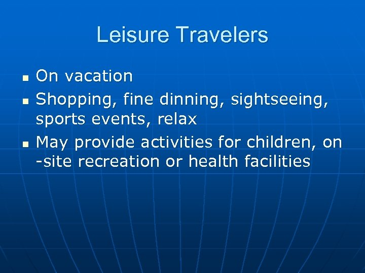 Leisure Travelers n n n On vacation Shopping, fine dinning, sightseeing, sports events, relax