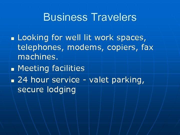 Business Travelers n n n Looking for well lit work spaces, telephones, modems, copiers,