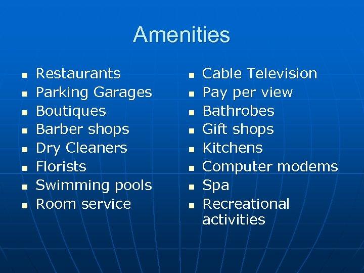 Amenities n n n n Restaurants Parking Garages Boutiques Barber shops Dry Cleaners Florists