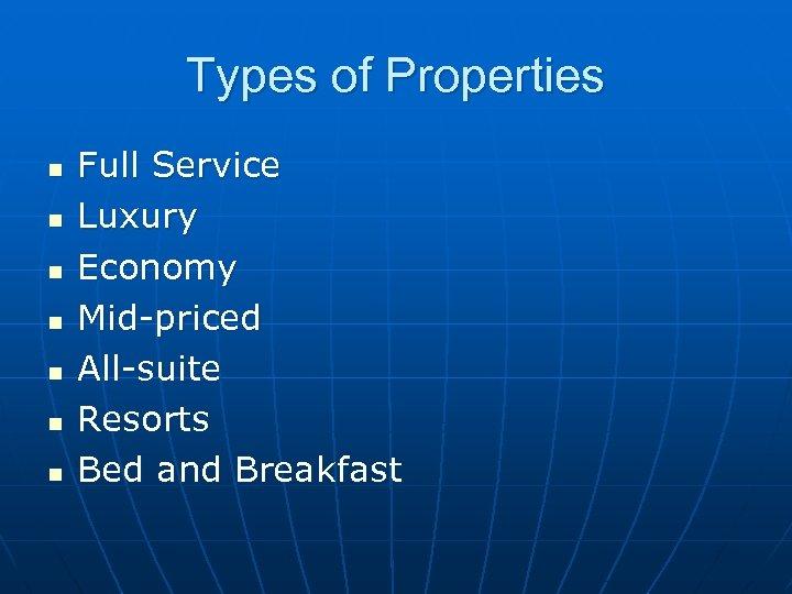 Types of Properties n n n n Full Service Luxury Economy Mid-priced All-suite Resorts