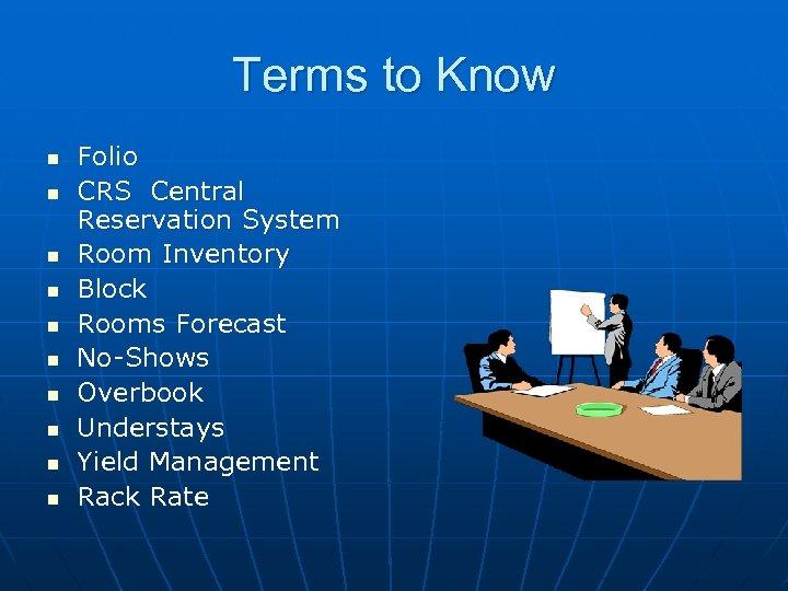 Terms to Know n n n n n Folio CRS Central Reservation System Room