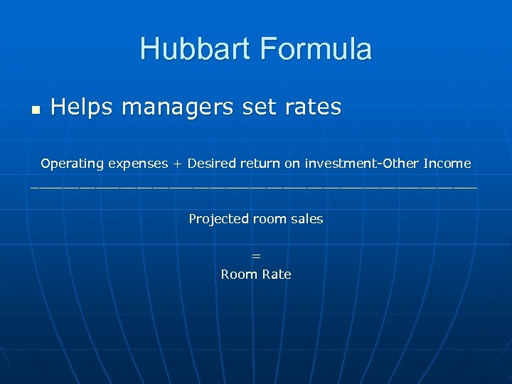 Hubbart Formula n Helps managers set rates Operating expenses + Desired return on investment-Other