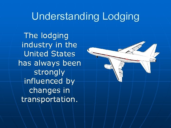 Understanding Lodging The lodging industry in the United States has always been strongly influenced