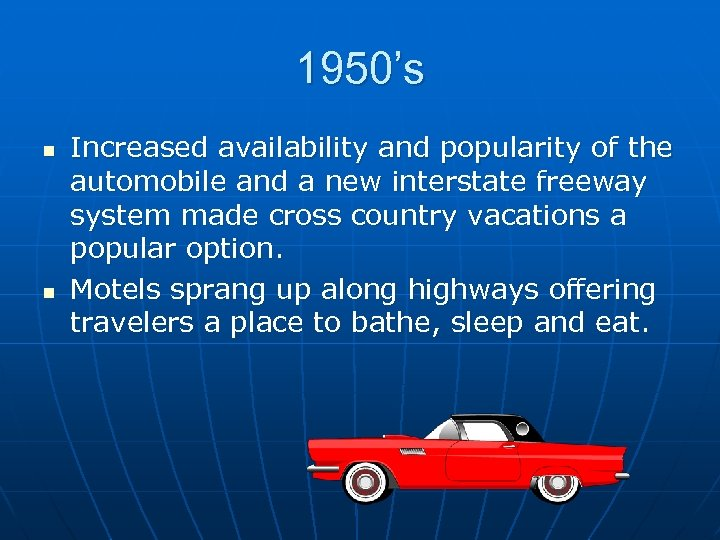1950's n n Increased availability and popularity of the automobile and a new interstate