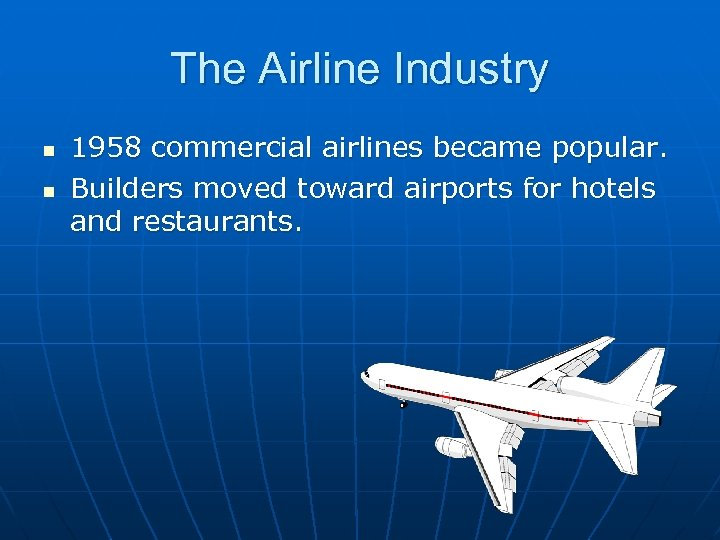 The Airline Industry n n 1958 commercial airlines became popular. Builders moved toward airports