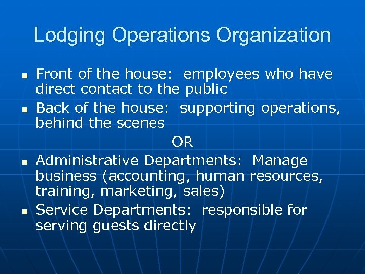 Lodging Operations Organization n n Front of the house: employees who have direct contact