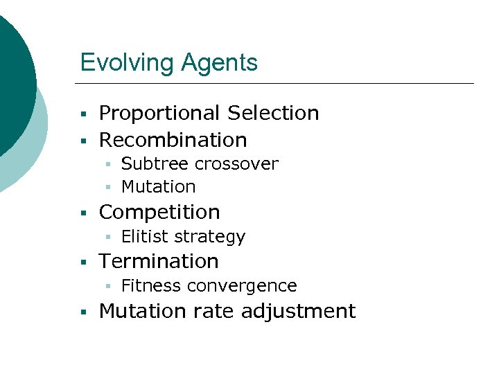 Evolving Agents § Proportional Selection § Recombination § Subtree crossover § Mutation § Competition