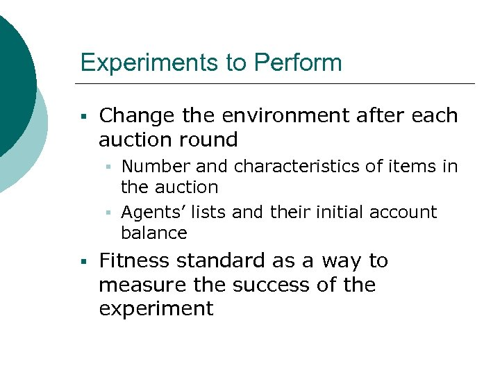 Experiments to Perform § Change the environment after each auction round § Number and