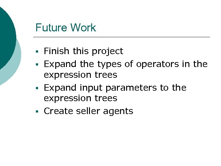 Future Work § Finish this project § Expand the types of operators in the