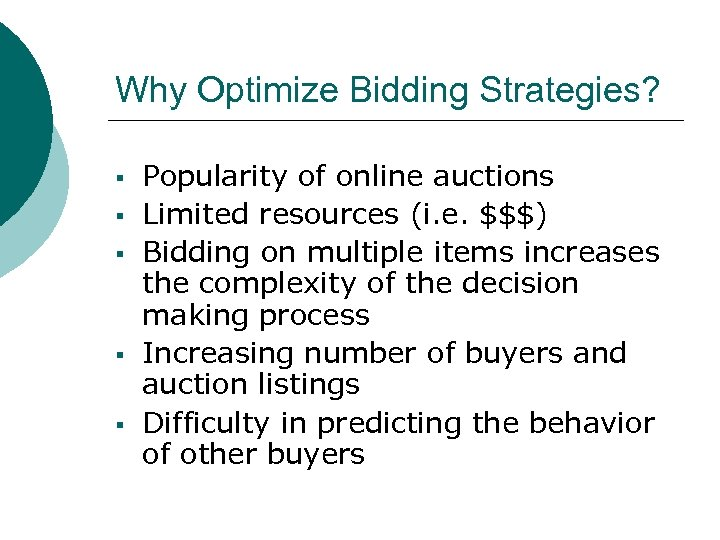 Why Optimize Bidding Strategies? § § § Popularity of online auctions Limited resources (i.