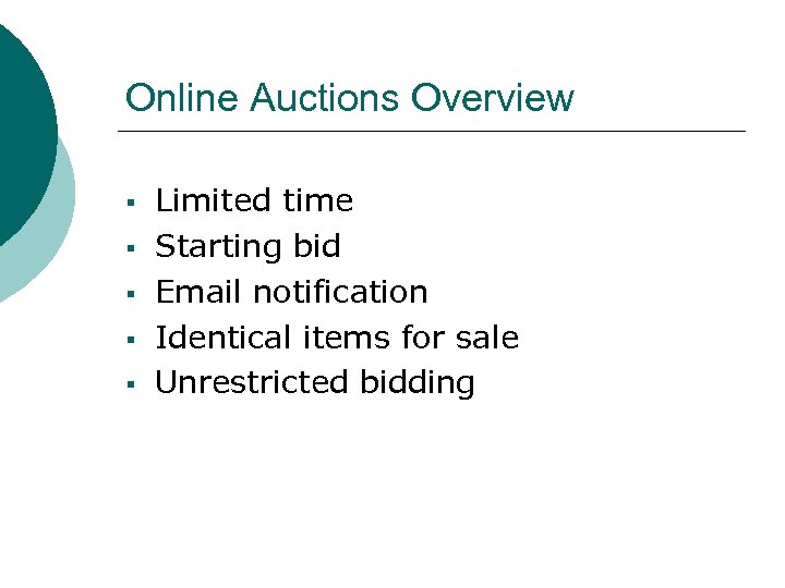 Online Auctions Overview § § § Limited time Starting bid Email notification Identical items