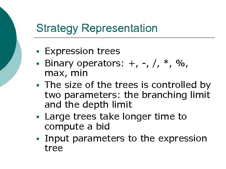 Strategy Representation § Expression trees § Binary operators: +, -, /, *, %, max,