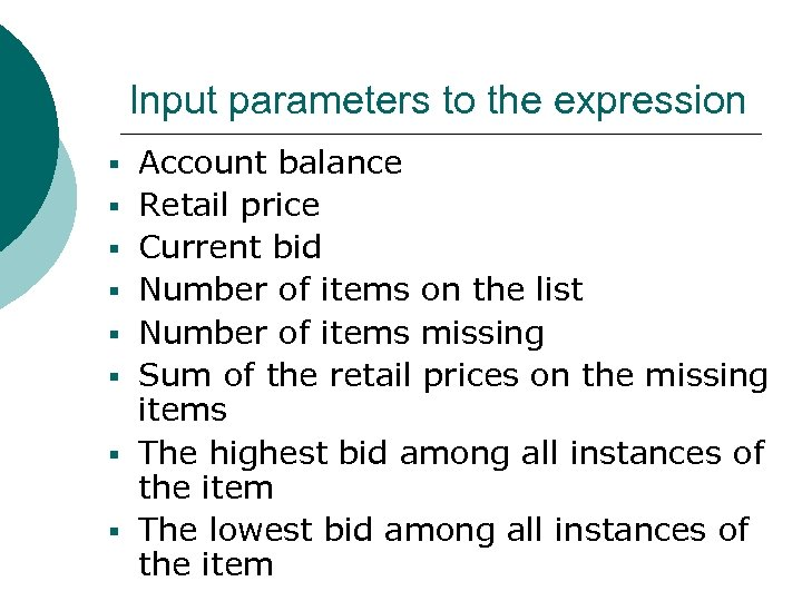 Input parameters to the expression § Account balance § Retail price § Current bid