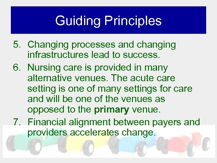 Guiding Principles 5. Changing processes and changing infrastructures lead to success. 6. Nursing care