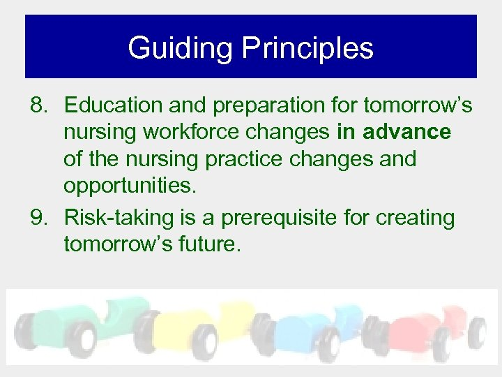 Guiding Principles 8. Education and preparation for tomorrow's nursing workforce changes in advance of