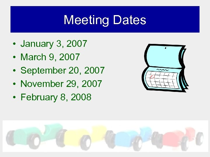 Meeting Dates • • • January 3, 2007 March 9, 2007 September 20, 2007