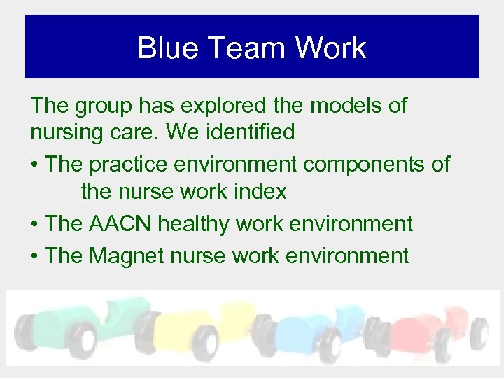 Blue Team Work The group has explored the models of nursing care. We identified