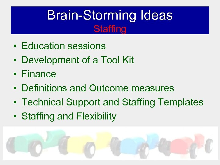 Brain-Storming Ideas Staffing • • • Education sessions Development of a Tool Kit Finance