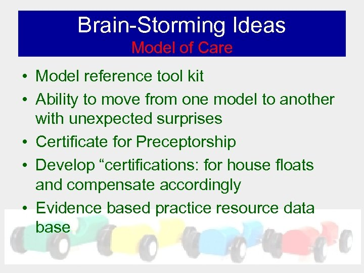 Brain-Storming Ideas Model of Care • Model reference tool kit • Ability to move