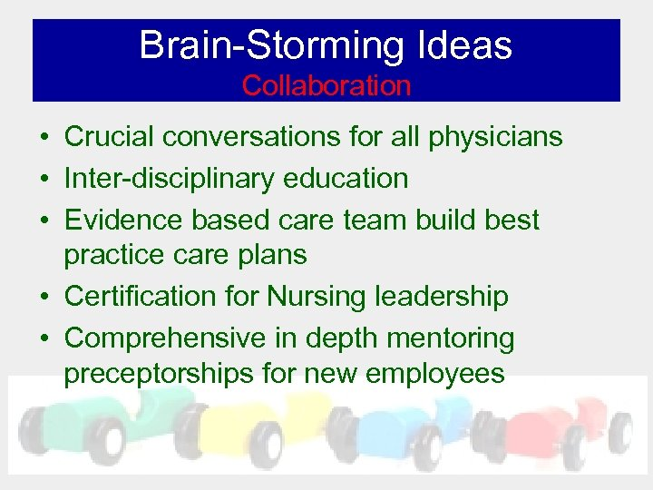 Brain-Storming Ideas Collaboration • Crucial conversations for all physicians • Inter-disciplinary education • Evidence