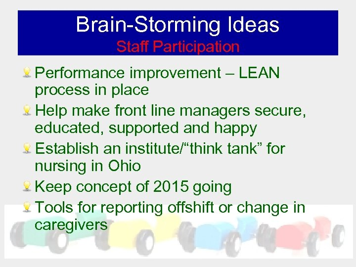 Brain-Storming Ideas Staff Participation Performance improvement – LEAN process in place Help make front