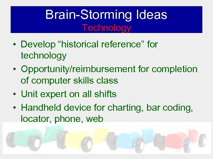 "Brain-Storming Ideas Technology • Develop ""historical reference"" for technology • Opportunity/reimbursement for completion of"