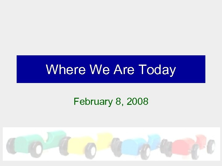 Where We Are Today February 8, 2008