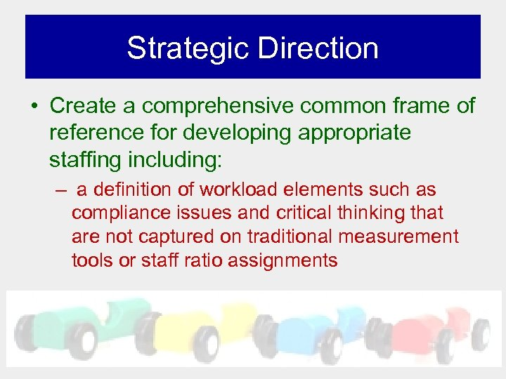 Strategic Direction • Create a comprehensive common frame of reference for developing appropriate staffing