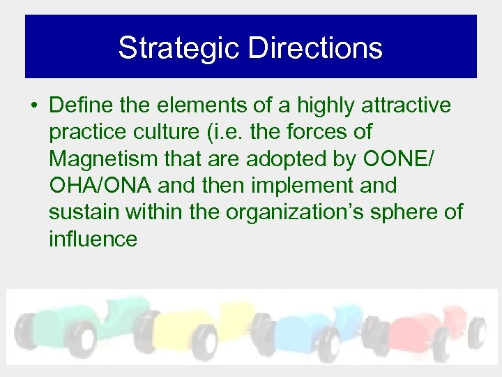 Strategic Directions • Define the elements of a highly attractive practice culture (i. e.