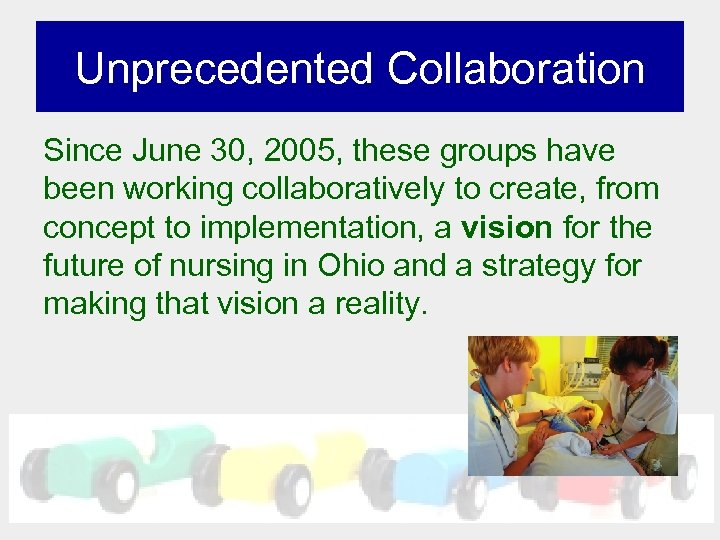 Unprecedented Collaboration Since June 30, 2005, these groups have been working collaboratively to create,
