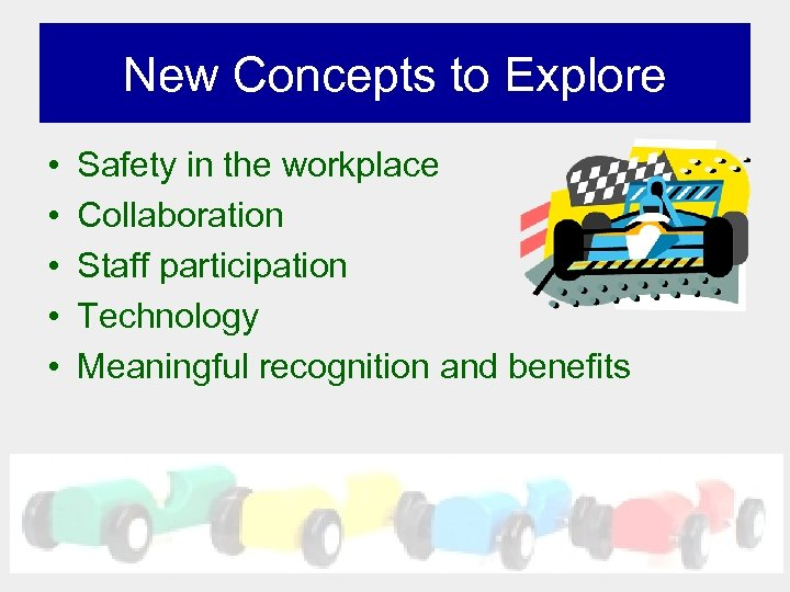 New Concepts to Explore • • • Safety in the workplace Collaboration Staff participation