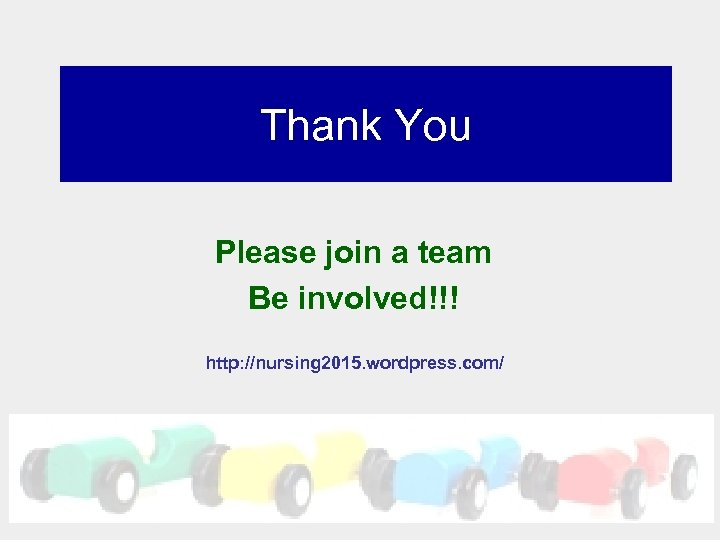 Thank You Please join a team Be involved!!! http: //nursing 2015. wordpress. com/
