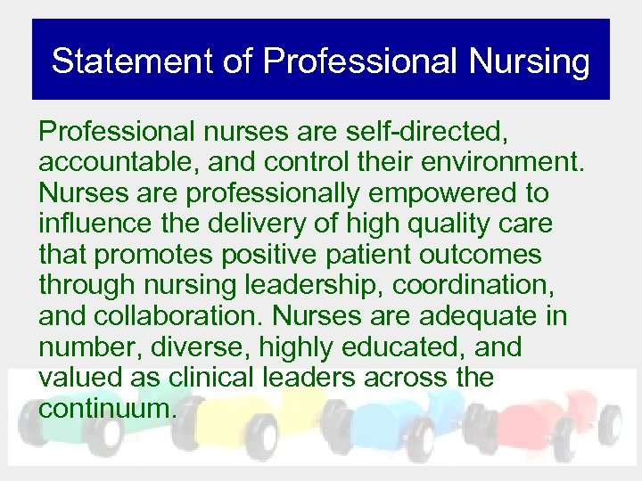 Statement of Professional Nursing Professional nurses are self-directed, accountable, and control their environment. Nurses
